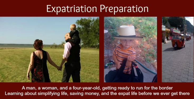 Expatriation Preparation | A man, and woman, and a 4-year-old, getting ready to run for the border by learning about simplifying life, saving money, and the expat life before we ever get there
