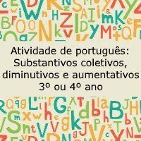 Atividade de português: substantivos coletivos, diminutivos e aumentativos - 3º ou 4º ano