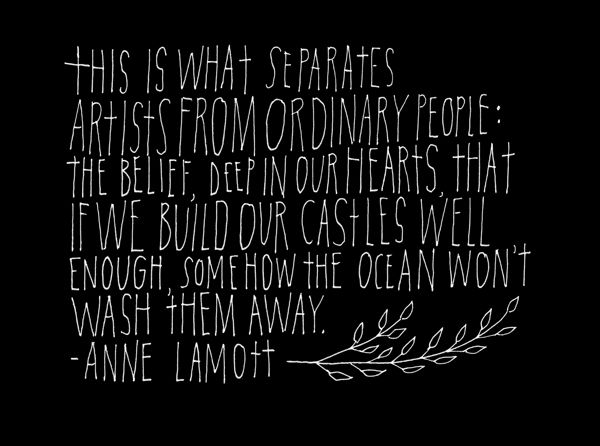 Belief.: Lamott Quote, Ordinary People, Ocean Won T, Castles Well, Heart, Quotes, Anne Lamott, The Ocean, Separates Artists