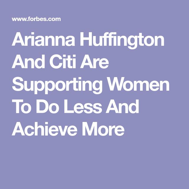 Arianna Huffington And Citi Are Supporting Women To Do Less And Achieve More