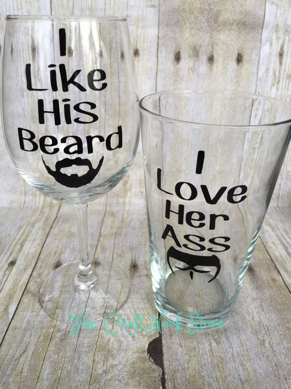 A different spin on the I Like His Beard and I Like Her Butt Glass set. Great for those ladies who have a beard loving man. Give it as a gift