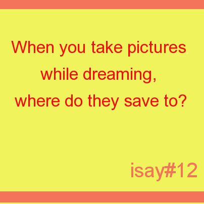 When you take pictures while dreaming, where do they save yo?