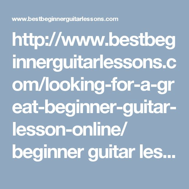 http://www.bestbeginnerguitarlessons.com/looking-for-a-great-beginner-guitar-lesson-online/ beginner guitar lesson,online,bestbeginnerguitarlessons