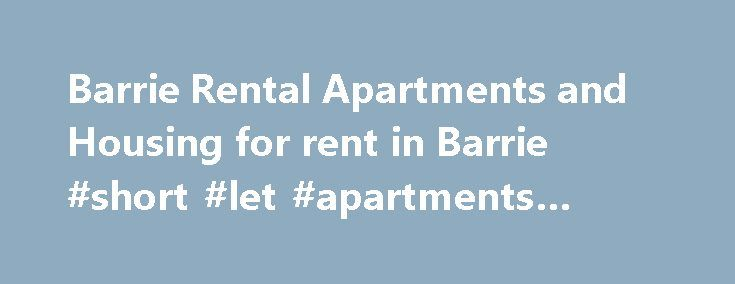 Barrie Rental Apartments and Housing for rent in Barrie #short #let #apartments #london http://apartment.remmont.com/barrie-rental-apartments-and-housing-for-rent-in-barrie-short-let-apartments-london/  #housing for rent # Finding the perfect Apartment for rent in Barrie can be a challenge if you are looking in all the wrong spots. Enlist in Renter's Hotline's help and make the challenge disappear. We have hundreds of Apartment's for rent available and our search tools make the process of…