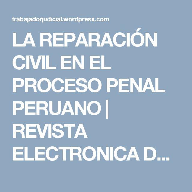 LA REPARACIÓN CIVIL EN EL PROCESO PENAL PERUANO   REVISTA ELECTRONICA DEL TRABAJADOR JUDICIAL