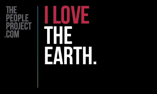 I LOVE the earth. http://thepeopleproject.com/share-a-mantra.php