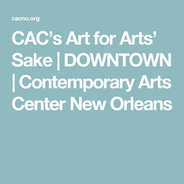 CAC's Art for Arts' Sake | DOWNTOWN | Contemporary Arts Center New Orleans