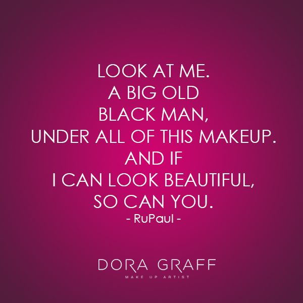 "Quote: ""Look at me. A big old, black man, under all of this makeup. And if I can look beautiful, so you can."" - RuPaul"