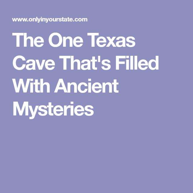 The One Texas Cave That's Filled With Ancient Mysteries