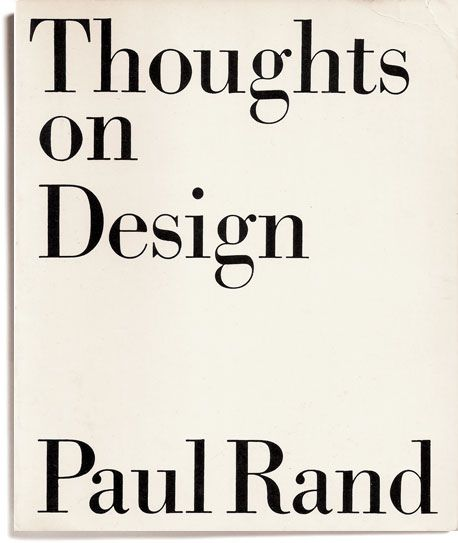 """""""Thoughts on Design"""" by Paul Rand. Design by Paul Rand. I like the font and simplicity"""