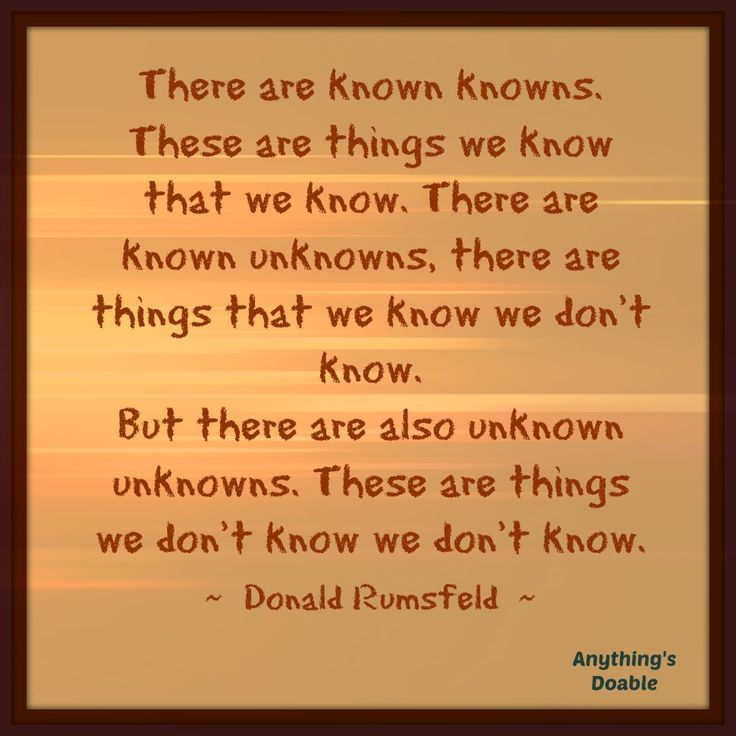 Donald Rumsfeld quote - there are known knowns