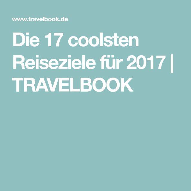 Die 17 coolsten Reiseziele für 2017 | TRAVELBOOK