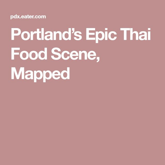 Portland's Epic Thai Food Scene, Mapped