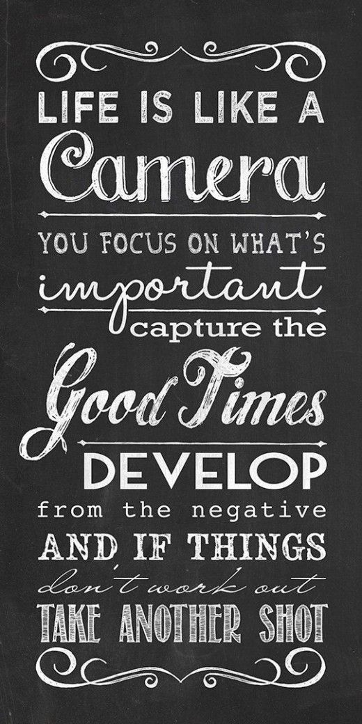 """""""Life is like a camera. Focus on what's important. Capture the good times. And if things don't work out, just take another shot."""" -Ziad K. Abdelnour"""
