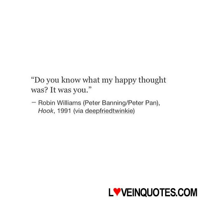 """""""Do you know what my happy thought was? It was you."""" – Robin Williams (Peter Banning/Pater Pan). Hook, 1991 (via deepfriedtwinkie)"""