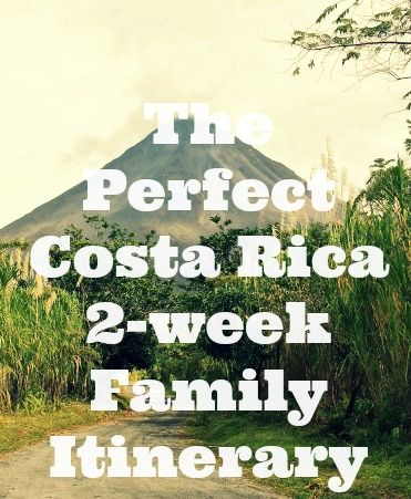 The Perfect Costa Rica 2-week Family Itenerary