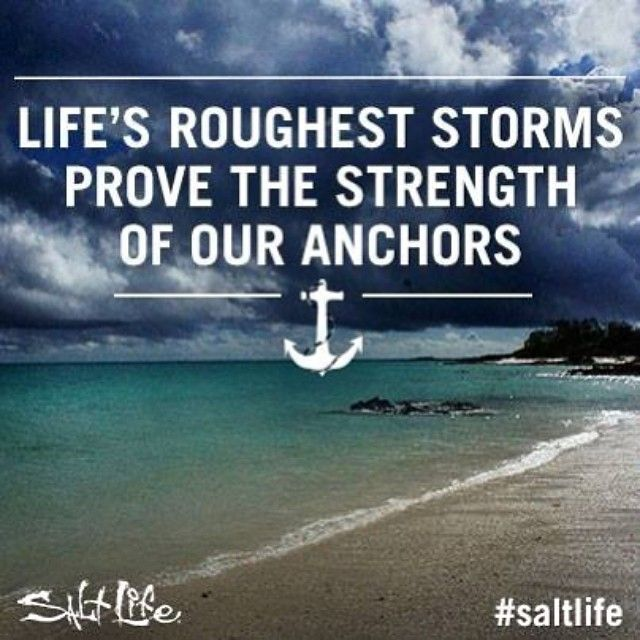 Life's roughest storms prove the strength of our anchors. #Quote #SaltLife #Anchor