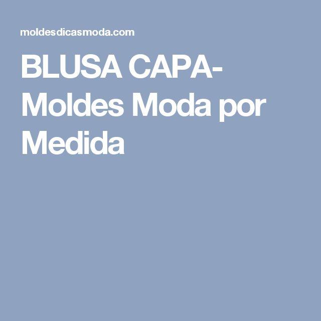 BLUSA CAPA- Moldes Moda por Medida