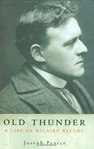 Old Thunder: A Life of Hilaire Belloc by Joseph Pearce. Reviewed in-depth here: http://corjesusacratissimum.org/2013/10/joseph-pearce-hilaire-belloc/