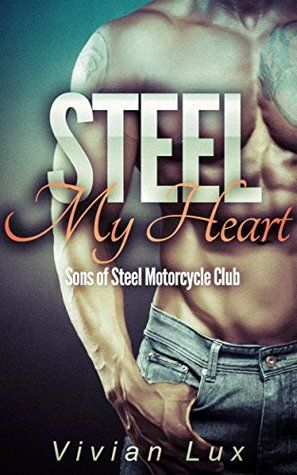 Steel My Heart (Sons of Steel Motorcycle Club, #1)