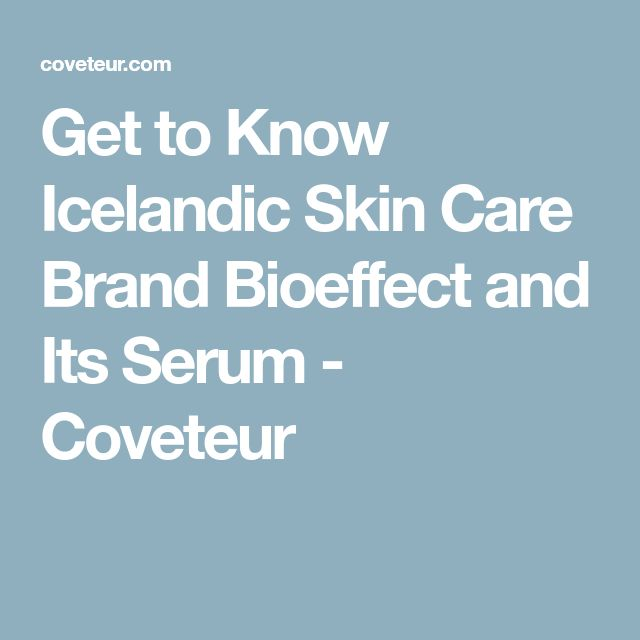 Get to Know Icelandic Skin Care Brand Bioeffect and Its Serum - Coveteur