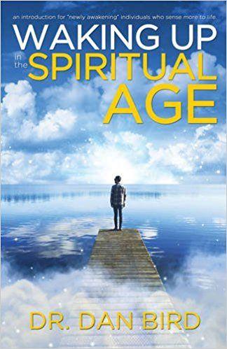 Waking Up In The Spiritual Age Dr Dan Bird 9781940265339 Amazon
