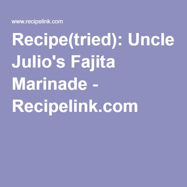 Recipe(tried): Uncle Julio's Fajita Marinade - Recipelink.com