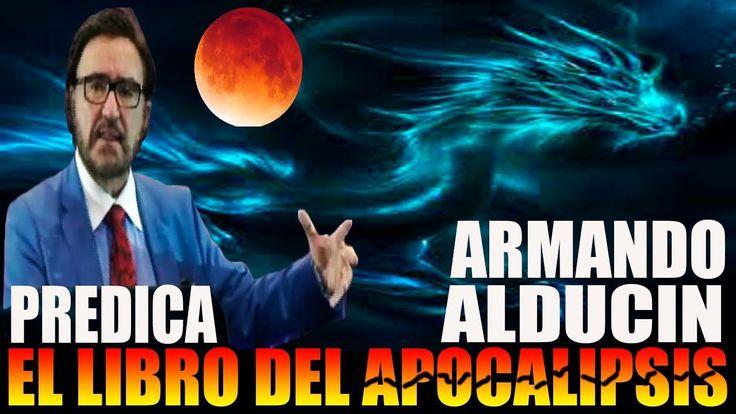 ARMANDO ALDUCIN PREDICA LIBRO DEL APOCALIPSIS 2018