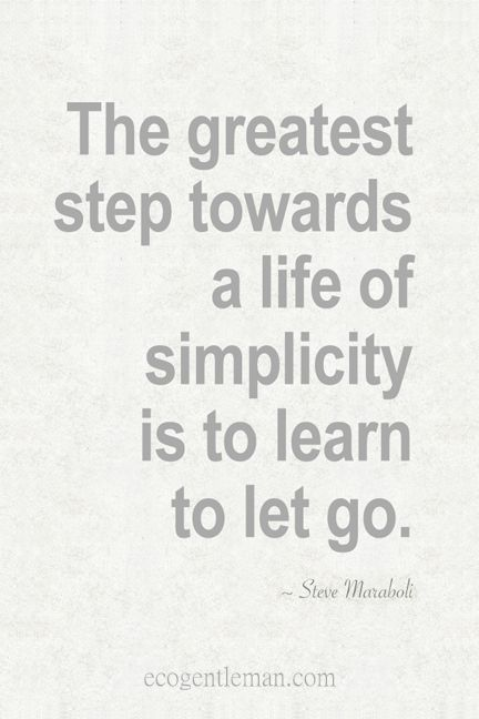 Quotes about simple life - The greatest step towards a life of simplicity is to learn to let go. — #quote. Brought to you by SunGoddess Magazine: Igniting the Powerful Goddess WIthin http://sungoddessmagazine.com