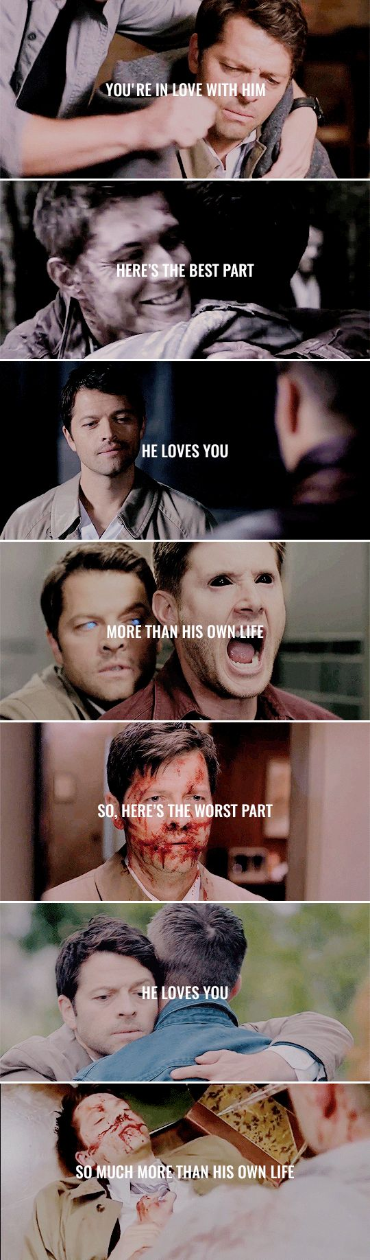 You're in love with him. Here's the best part: He loves you more than his own life. So, here's the worst part: He loves you so much more than his own life. #spn #destiel