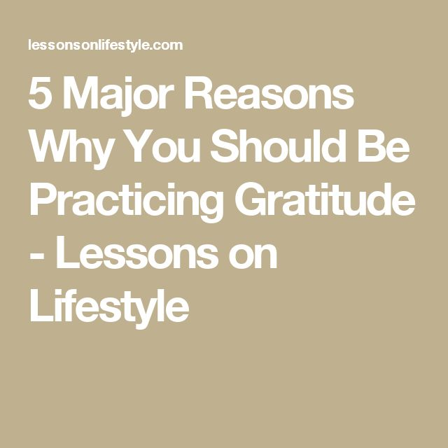 5 Major Reasons Why You Should Be Practicing Gratitude - Lessons on Lifestyle