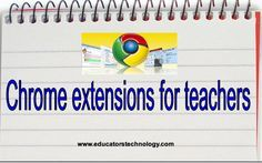 5 Must have Chrome Extensions for Every Teacher ~ Educational Technology and Mobile Learning