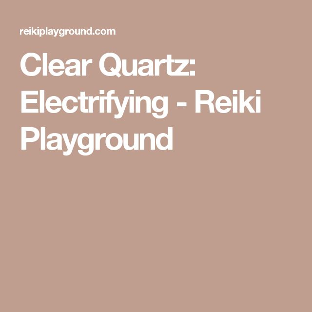 Clear Quartz: Electrifying - Reiki Playground