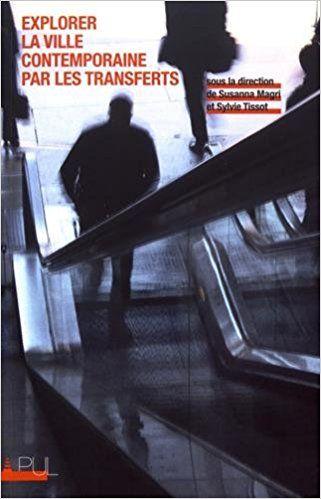 Explorer la ville contemporaine par les transferts - Collectif, Susanna Magri, Sylvie Tissot