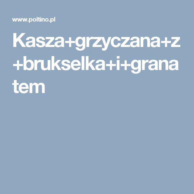 Kasza+grzyczana+z+brukselka+i+granatem