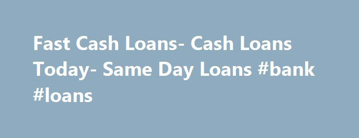 Fast Cash Loans- Cash Loans Today- Same Day Loans #bank #loans http://remmont.com/fast-cash-loans-cash-loans-today-same-day-loans-bank-loans/  #cash loans today # Welcome To Fast Cash Today When you are in need of fast cash, applying for our loan services at Fast Cash Today is a great way to go. With us you can easily get approval on the same day of your application, making it possible for you to deal with any expenses on time. You can apply for our loan services for any purpose that demands…