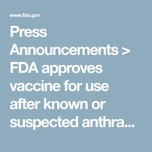 Press Announcements > FDA approves vaccine for use after known or suspected anthrax exposure