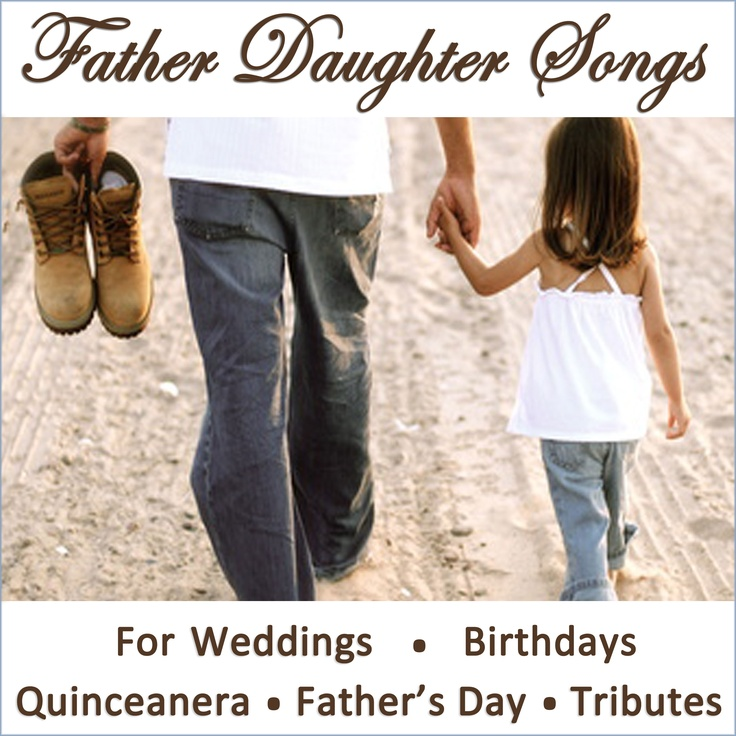 Father Daughter Songs For Weddings Birthdays Quinceanera Fathers Day Tributes