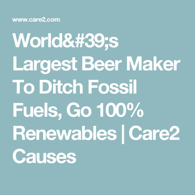 World's Largest Beer Maker To Ditch Fossil Fuels, Go 100% Renewables | Care2 Causes