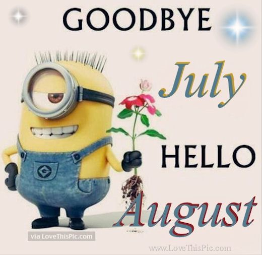 Goodbye July Hello August months month minions august hello august august quo...