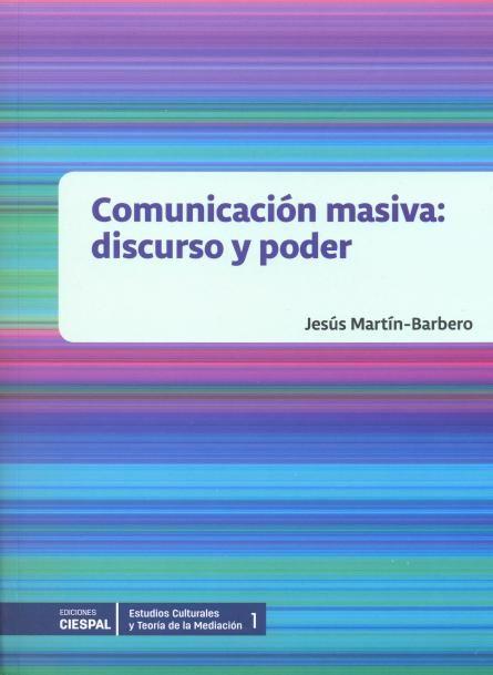 Comunicación masiva : discurso y poder / Jesús Martín Barbero