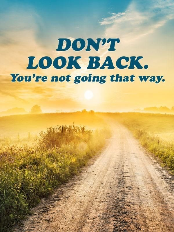 Don't look back you're not going that way. Picture Quotes.
