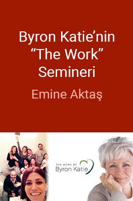"""Emine Aktaş ile Dünyanın en ünlü kişisel gelişim terapisti Byron Katie'nin """"The Work"""" (Çalısma) Semineri, katılan herkese kendi hayat yolunda bir ışık olmaktadır."""