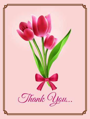 "Pink Tulip Thank You Card. Pink Tulip Thank You Card It is important to remember to say ""thank you"" when you are thankful. This thank you card with pink tulips on will beautifully deliver your appreciation to people."