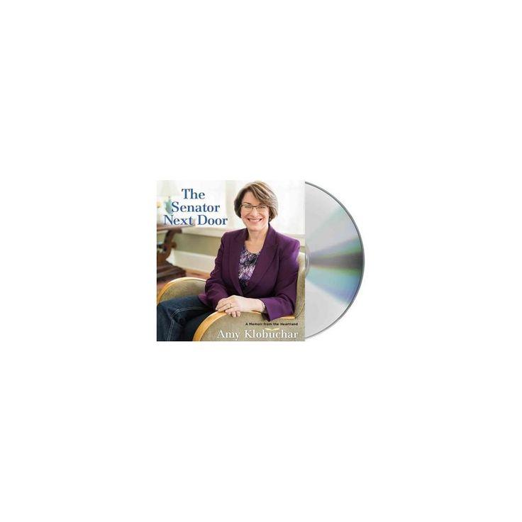 Senator Next Door : A Memoir from the Heartland (Unabridged) (CD/Spoken Word) (Amy Klobuchar)