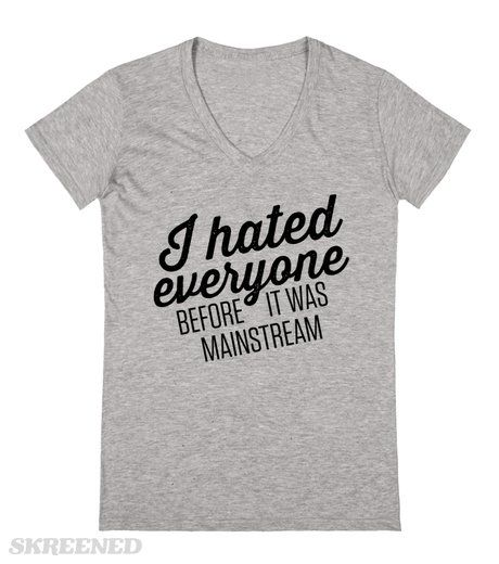 I hated everyone before it was mainstream. Show off your anti-social skills with this shirt. This also makes a great shirt to wear when you really just don't feel like talking to anyone. #HateEveryone