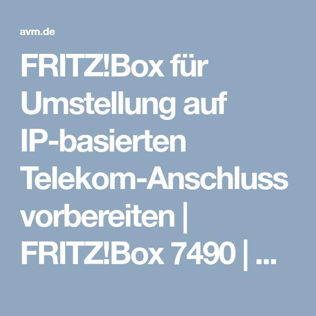 FRITZ!Box für Umstellung auf IP-basierten Telekom-Anschluss vorbereiten | FRITZ!Box 7490 | AVM Deutschland