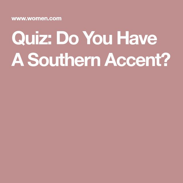 Quiz: Do You Have A Southern Accent?
