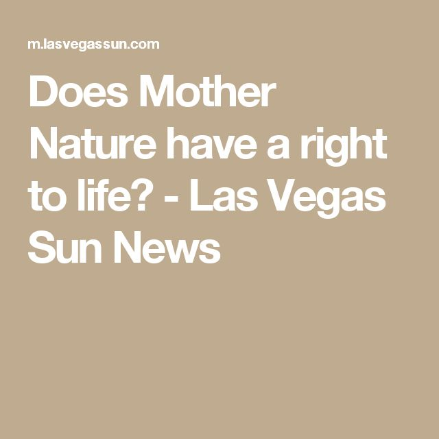 Does Mother Nature have a right to life? - Las Vegas Sun News