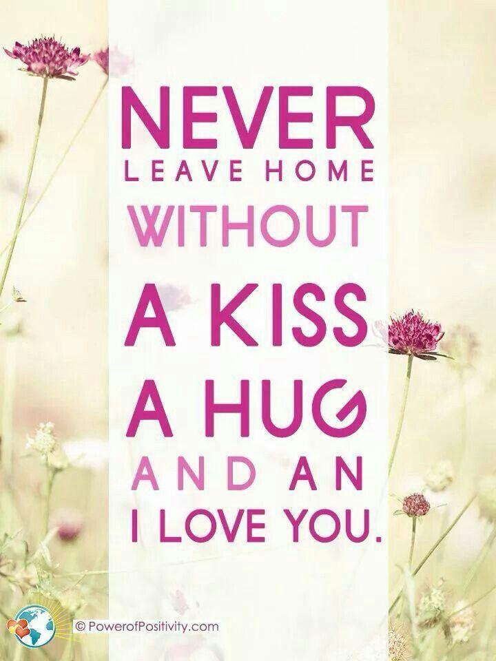 Every single day.  A Kiss and a hug ❤